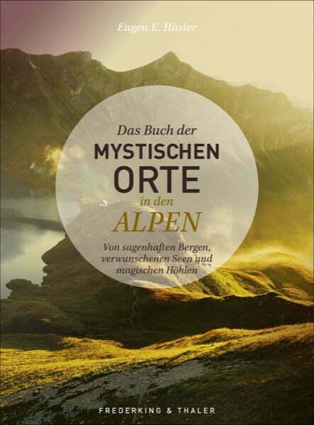 Das Buch der mystischen Orte in den Alpen, Eugen E. Hüsler, Iris Kürschner, Manfred Kostner